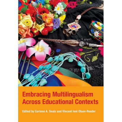 Embracing Multilingualism Across Educational Contexts, by Corinne A. Seals and Vincent Ieni Olsen-Reeder (editors) (Language)
