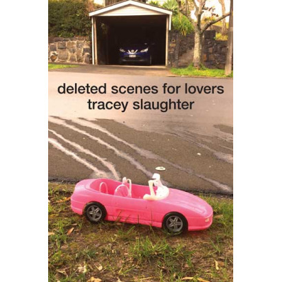 Deleted Scenes for Lovers, by Tracey Slaughter (Fiction)