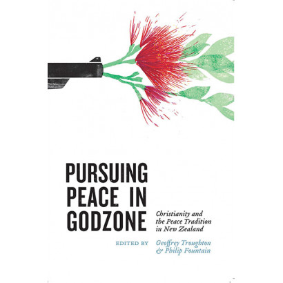 Pursuing Peace in Godzone, by Edited by Geoffrey Troughton and Philip Fountain (History)