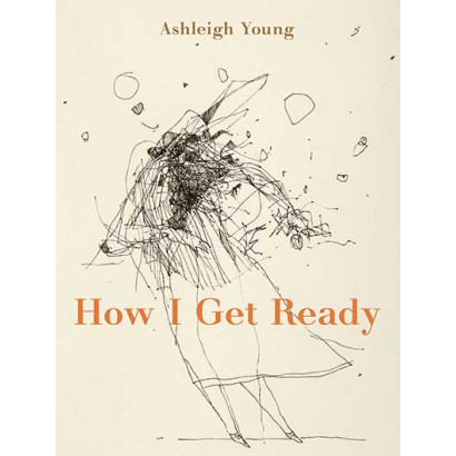 How I Get Ready, by Ashleigh Young (Fiction)